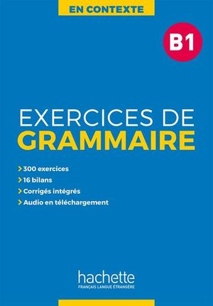 EN CONTEXTE. EXERCICES DE GRAMMAIRE B1