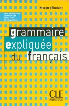 GRAMMAIRE EXPLIQUEE  DU FRANCAIS. NIVEAU DEBUTANT