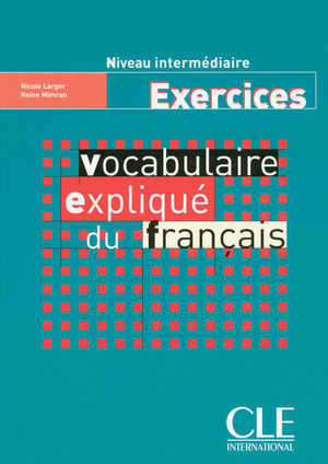 EXERCICES VOCABULAIRE EXPLIQUE DE FRANCAIS. NIVEAU INTERMEDIAIRE