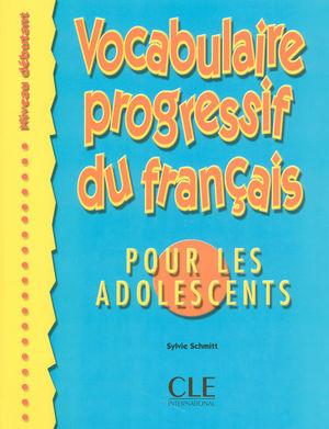 VOCABULAIRE PROGRESSIF DU FRANCAIS POUR LES ADOLESCENTS. NIVEAU DEBUTANT