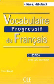 VOCABULAIRE PROGRESSIF DU FRANCAIS NIVEAU DEBUTANT + LIVRE + CD AUDIO / 2 ED.