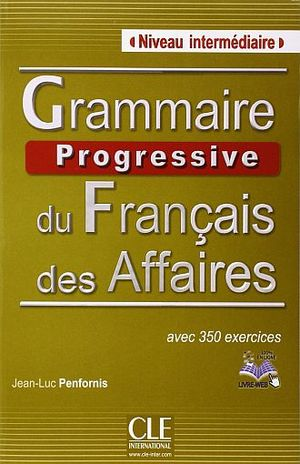 GRAMMAIRE PROGRESSIVE DU FRANCAIS DES AFFAIRES AVEC 350 EXERCISES. NIVEAU INTERMEDIAIRE