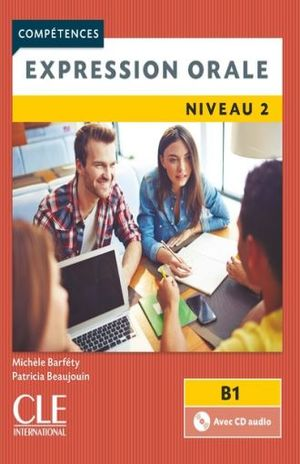 COMPETENCES EXPRESSION ORALE. NIVEAU 2. B1 / 2 ED.(INCLUYE CD)