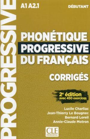 PHONETIQUE PROGRESSIVE DU FRANCAIS A1 A 2.1 DEBUTANT (+ CORRIGES) / 2 ED.