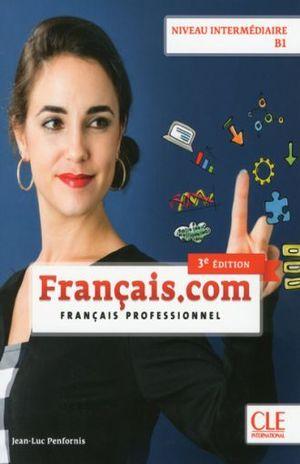 FRANCAIS.COM. FRANCAIS PROFESSIONNEL. NIVEAU INTERMEDIAIRE B1 / 3 ED.