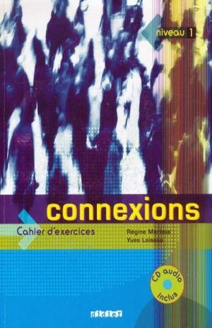 CONNEXIONS NIVEAU 1. CAHIER D EXERCICES METHODE DE FRANCAIS (INCLUYE CD ROM)