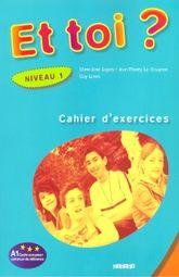 ET TOI NIVEAU 1. CAHIER D EXERCICES