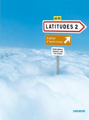 LATITUDES 2. CAHIER D EXERCICES A2 B1 (INCLUYE CD)