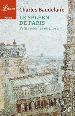 LE SPLEEN DE PARIS. PETITS POEMES EN PROSE