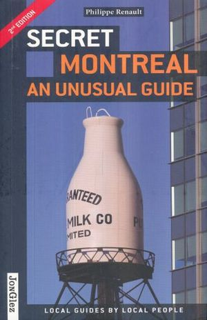 SECRET MONTREAL. AN UNUSUAL GUIDE / 2 ED.