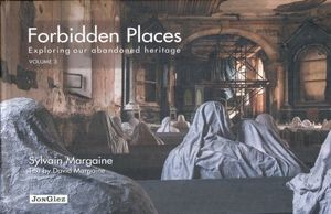 FORBIDDEN PLACES. EXPLORING OUR ABANDONED HERITAGE / VOL. 3