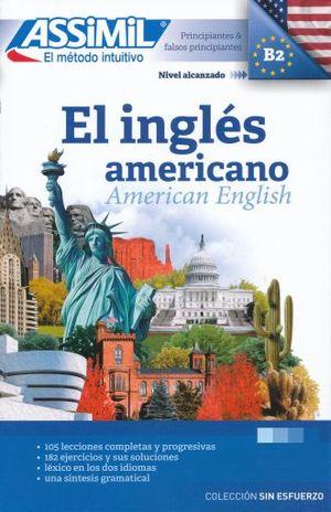INGLES AMERICANO, EL. PRINCIPIANTES Y FALSOS PRINCIPIANTES B2. ASSIMIL EL METODO INTUITIVO