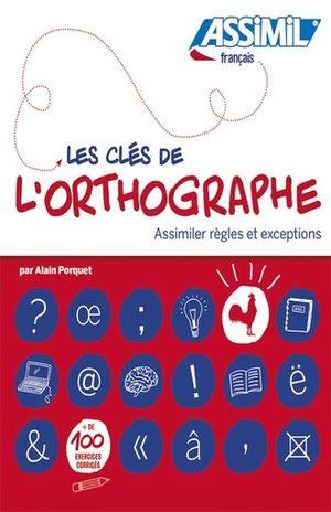 LES CLES DE L ORTHOGRAPHE. ASSIMILER REGLES ET EXCEPTIONS