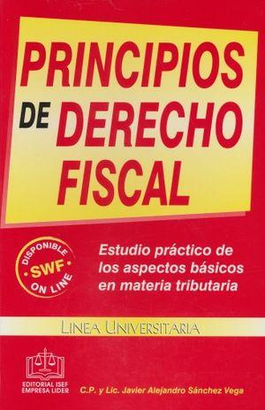 PRINCIPIOS DE DERECHO FISCAL. ESTUDIO PRACTICO DE LOS ASPECTOS BASICO EN MATERIA TRIBUTARIA