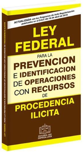 LEY FEDERAL PARA LA PREVENCION E IDENTIFICACION DE OPERACIONES CON RECURSOS DE PROCEDENCIA ILICITA / 4 ED.