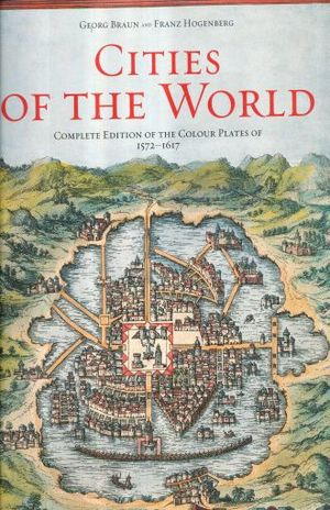 CITIES OF THE WORLD. COMPLETE EDITION OF THE COLOUR PLATES OF 1572-1617 / PD.
