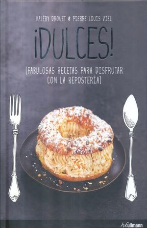 DULCES. FABULOSAS RECETAS PARA DISFRUTAR CON LA REPOSTERIA / PD.
