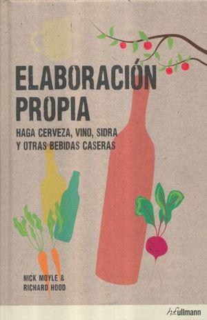 ELABORACION PROPIA. HAGA CERVEZA VINO SIDRA Y OTRAS BEBIDAS CASERAS / PD.