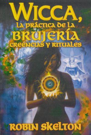 Wicca, la práctica de la brujería creencias y rituales