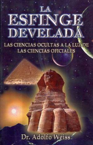ESFINGE DEVELADA, LA. LAS CIENCIAS OCULTAS A LA LUZ DE LAS CIENCIAS OFICIALES