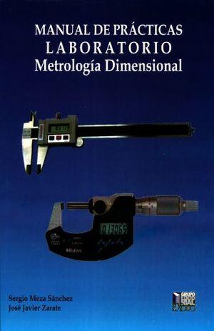 MANUAL DE PRACTICAS LABORATORIO METROLOGIA DIMENSIONAL. BACHILLERATO / 2 ED.