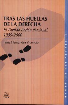 TRAS LAS HUELLAS DE LA DERECHA. EL PARTIDO ACCION NACIONAL 1939 2000