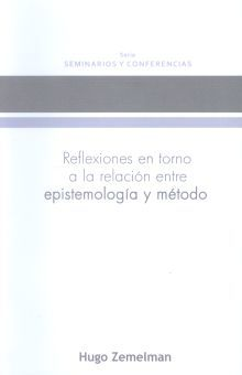 REFLEXIONES EN TORNO A LA RELACION ENTRE EPISTEMILOGIA Y METODO / VOL. 1