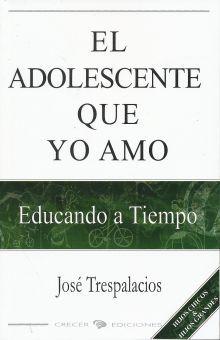 ADOLESCENTE QUE YO AMO, EL. EDUCANDO A TIEMPO