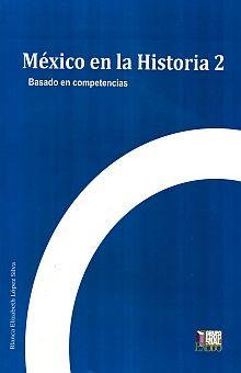 MEXICO EN LA HISTORIA 2. BASADO EN COMPETENCIAS BACHILLERATO