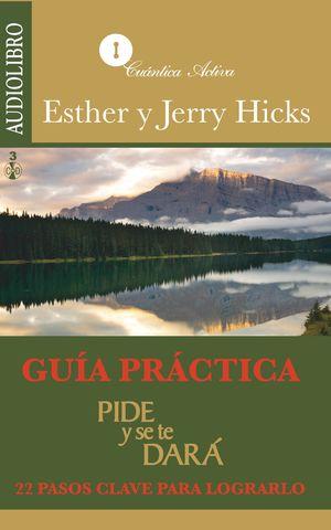 GUIA PRACTICA PIDE Y SE TE DARA. 22 PASOS CLAVE PARA LOGRARLO (AUDIOLIBRO)