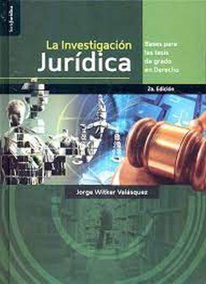 La investigación jurídica. Bases para las tesis de grado en Derecho / 2 ed.