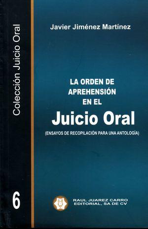 La orden de aprehensión en el juicio oral (Ensayos de recopilación para una antología) / Vol. 6