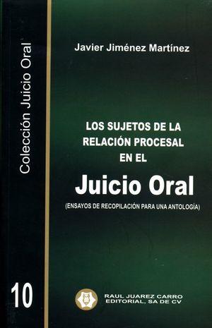 Los sujetos de la relación procesal en el juicio oral. (Ensayos de recopilación para una antología) / Vol. 10