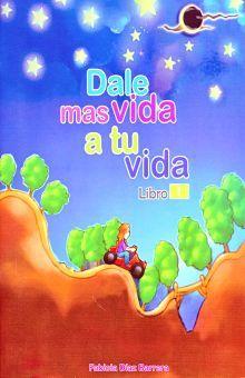 DALE MAS VIDA A TU VIDA / LIBRO 1
