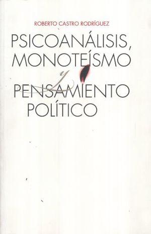 PSICOANALISIS MONOTEISMO Y PENSAMIENTO POLITICO