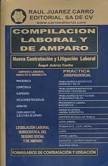 COMPILACION LABORAL Y DE AMPARO / 21 ED.