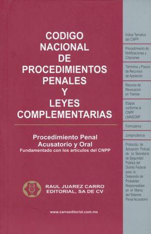 CODIGO NACIONAL DE PROCEDIMIENTOS PENALES Y LEYES COMPLEMENTARIAS. PROCEDIMIENTO PENAL ACUSATORIO Y ORAL FUNDAMENTADO CON LOS ARTICULOS DEL CNPP