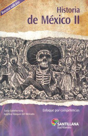 HISTORIA DE MEXICO II ENFOQUE POR COMPETENCIAS. BACHILLERATO / 3 ED.