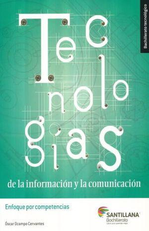 TECNOLOGIAS DE LA INFORMACION Y LA COMUNICACION. ENFOQUE POR COMPETENCIAS. BACHILLERATO TECNOLOGICO