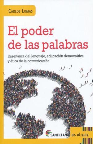 PODER DE LAS PALABRAS, EL. ENSEÑANZA DEL LENGUAJE EDUCACION DEMOCRACIA Y ETICA EN LA COMUNICACION