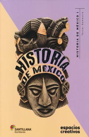 HISTORIA DE MEXICO I. ESPACIOS CREATIVOS. BACHILLERATO