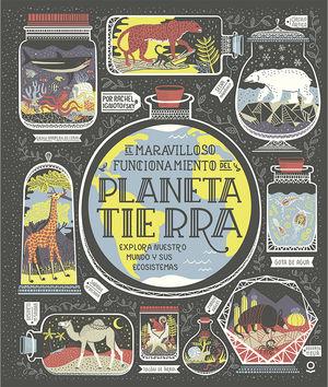 El maravilloso funcionamiento del planeta Tierra. Explora nuestro mundo y sus ecosistemas