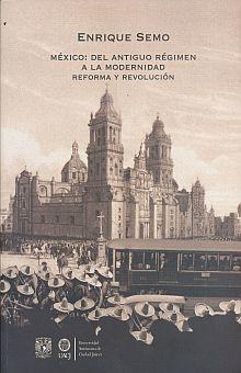MEXICO EL ANTIGUO REGIMEN A LA MODERNIDAD. REFORMA Y REVOLUCION