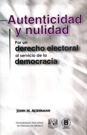 AUTENTICIDAD Y NULIDAD. POR UN DERECHO ELECTORAL AL SERVICIO DE LA DEMOCRACIA
