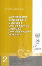 INVESTIGACION PROCESAMIENTO Y EJECUCION DE LA DELINCUENCIA ORGANIZADA EN EL SISTEMA PENAL ACUSATORIO, LA