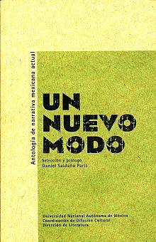 UN NUEVO MODO. ANTOLOGIA DE LA NARRATIVA MEXICANA ACTUAL