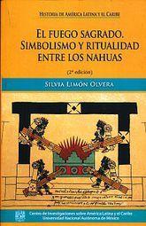 FUEGO SAGRADO, EL. SIMBOLISMO Y RITUALIDAD ENTRE LOS NAHUAS / 2 ED.