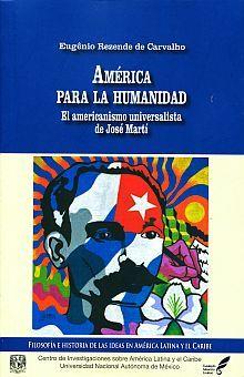 AMERICA PARA LA HUMANIDAD. EL AMERICANISMO UNIVERSALISTA DE JOSE MARTI