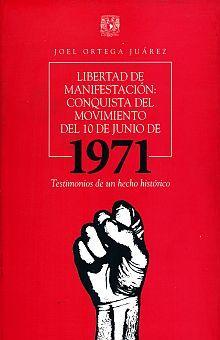 LIBERTAD DE MANIFESTACION. CONQUISTA DEL MOVIMIENTO DEL 10 DE JUNIO DE 1971. TESTIMONIOS DE UN HECHO HISTORICO