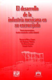 DESARROLLO DE LA INDUSTRIA MEXICANA EN SU ENCRUCIJADA, EL